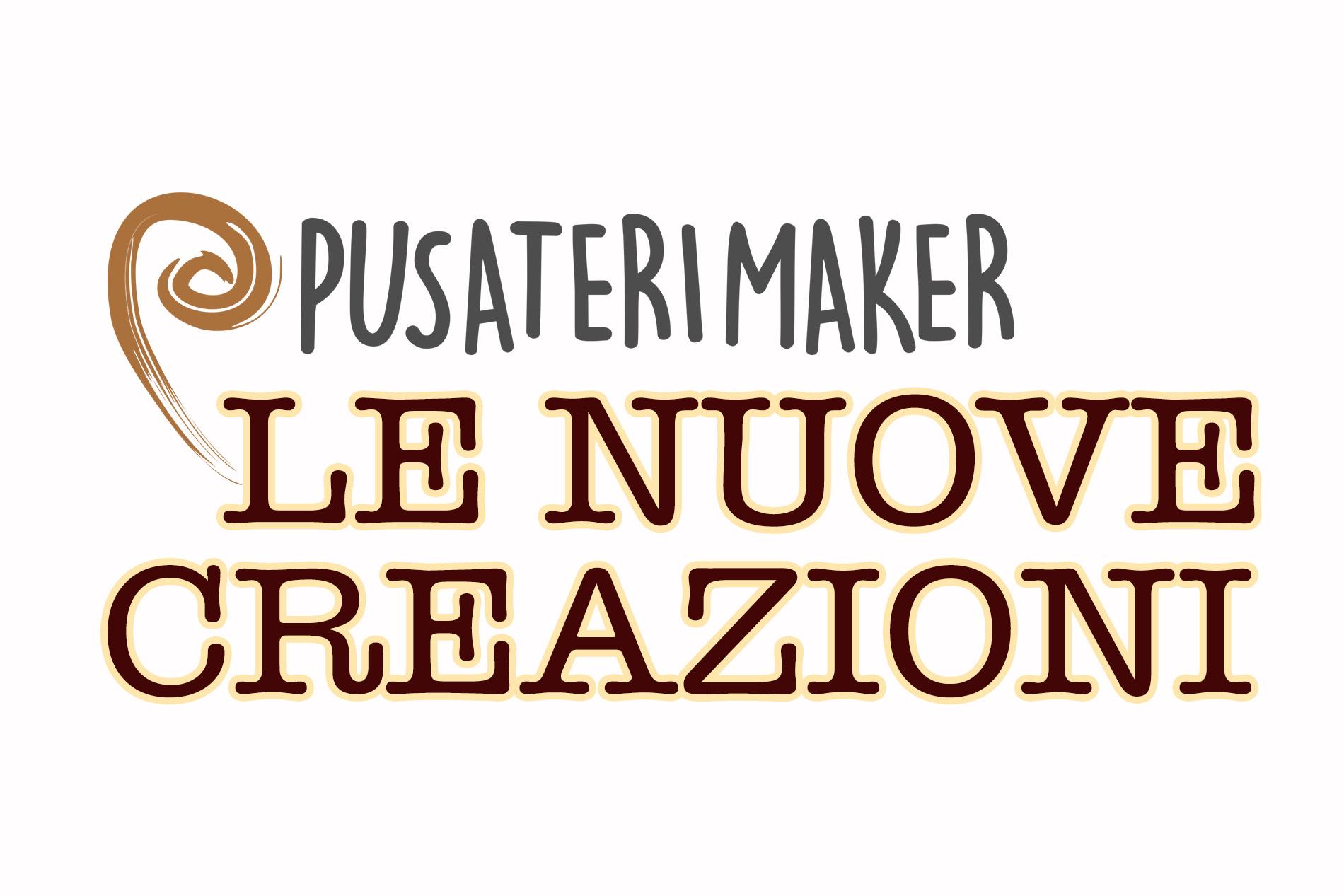 Pusateri Maker LE NUOVE CREAZIONI